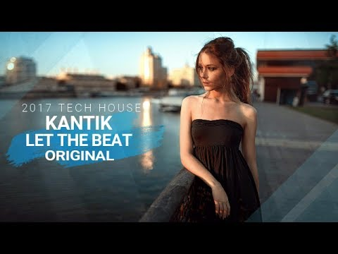 Kantik - Let The Beat (Original) TECH HOUSE 2017