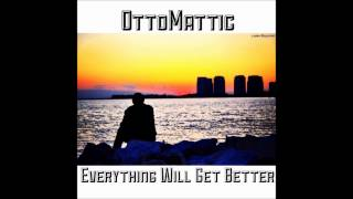 OttoMattic - Everything Will Get Better