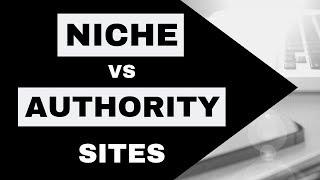 NICHE Sites vs AUTHORITY Sites