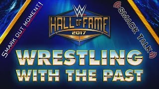 WWE Hall of Fame Class of 2017: Wrestling with the Past (Smack Talk 277 Main Event)