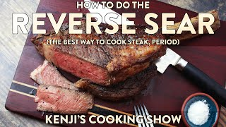 The Best Way t๐ Cook Steak: The Reverse Sear | Kenji's Cooking Show