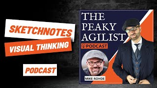 PEAKY AGILIST (Agile) Podcast: Mike Rohde - Sketchnoting and Visual Thinking - by Paddy Dhanda
