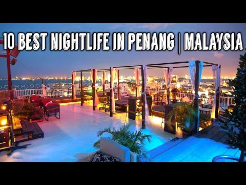 10 Best Nightlife in Penang | Malaysia