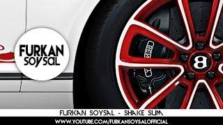 Смотреть клип Furkan Soysal - Shake Sum