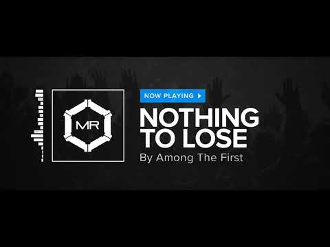 Among The First - Nothing To Lose [HD]