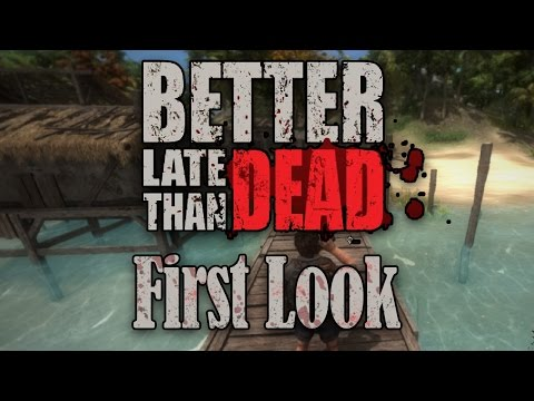 Better Late Than DEAD First Look / Let's Play - Gameplay