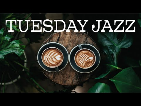 Tuesday JAZZ - Relaxing JAZZ For Work and Study
