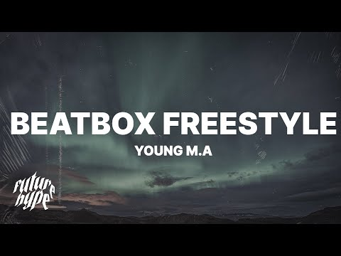 """Young M.A – BeatBox Freestyle (Lyrics) """"Left my ex b cause she toxic, Got this new b now we toxic"""""""
