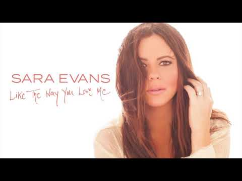 Sara Evans - Like The Way You Love Me (Audio)