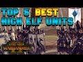 Top 5 BEST High Elf Unit Choices | Total War: Warhammer 2