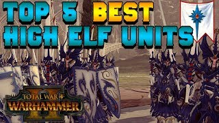 Top 5 BEST High Elf Unit Choices | Total War: Warhammer 2