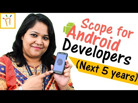Scope for Android developers for next 5 years – Android jobs for freshers,Skills,Salary