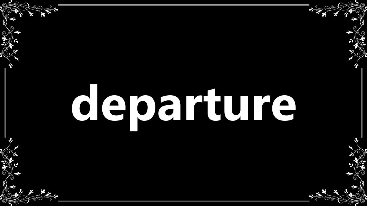 Departure - Meaning and How To Pronounce