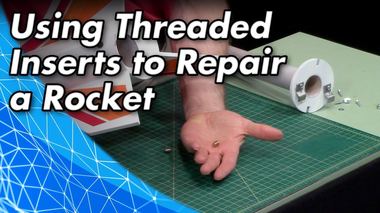 Using Threaded Inserts to Repair a Rocket
