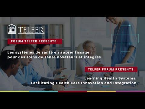 Forum de l'École Telfer - Les systèmes de santé apprenants : pour des soins de santé novateurs et intégrés