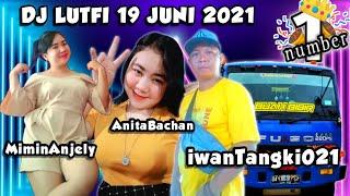 DJ LUTFI TERBARU 19 JUNI 2021 SESSION 1