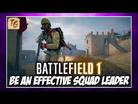 How To Be An Effective Squad Leader In Battlefield 1| BF1 Squad Tips