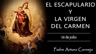 Padre Arturo Cornejo - EL ESCAPULARIO DE LA VIRGEN DEL CARMEN