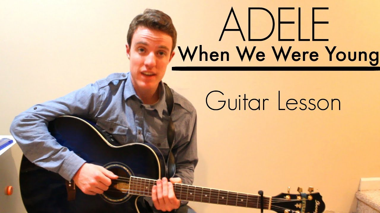 Adele When We Were Young Easy Guitar Lesson Chords Youtube