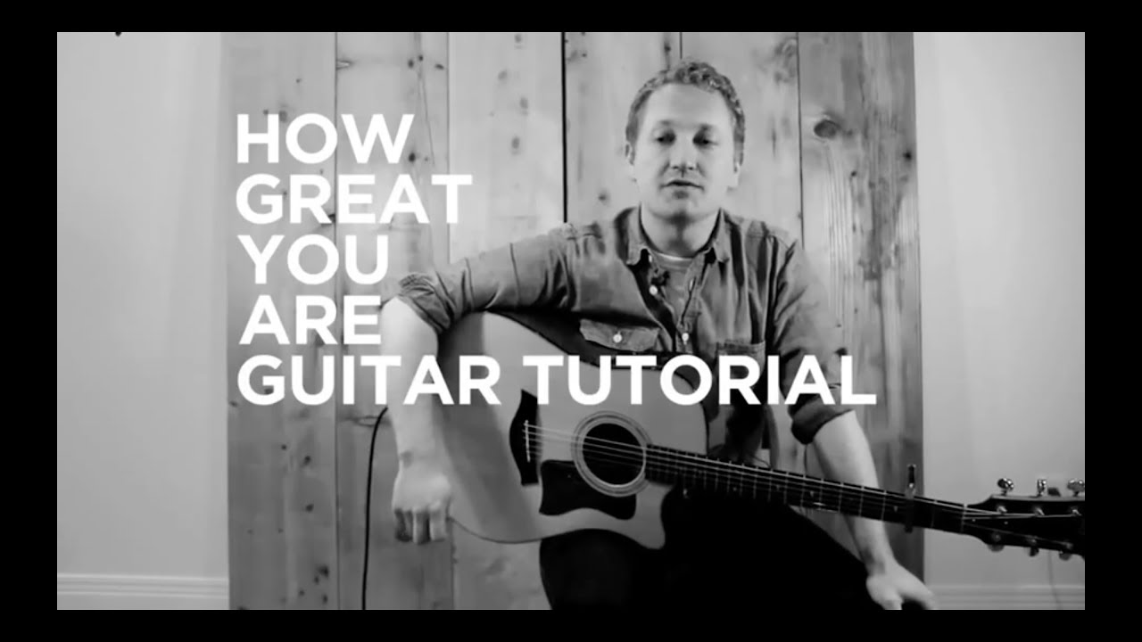How Great You Are Sovgracemusic Guitar Tutorial Youtube