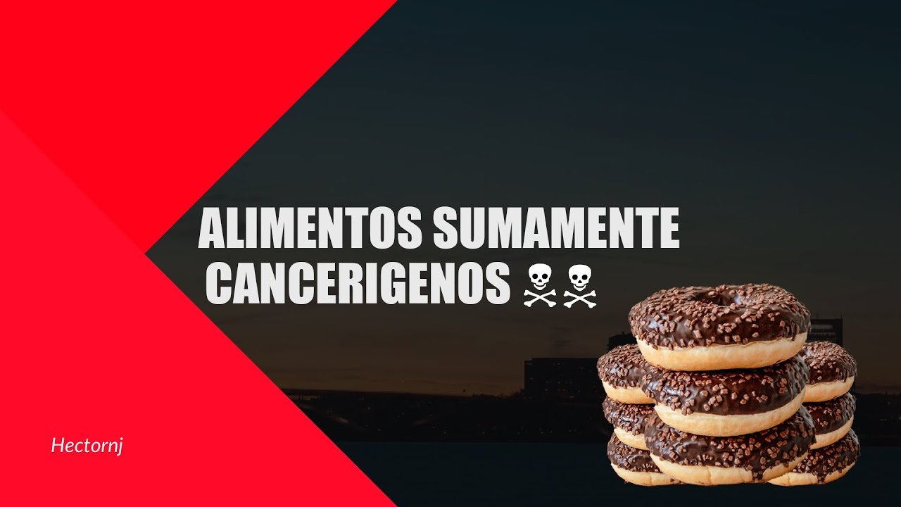 CONOZCA LOS ALIMENTOS ALTAMENTE CANCERÍGENOS - YouTube