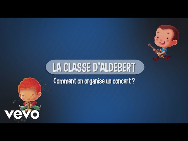 Aldebert - La classe d'Aldebert : Comment on organise un concert