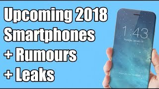 Upcoming 2018 Smartphones + Rumours/Leaks