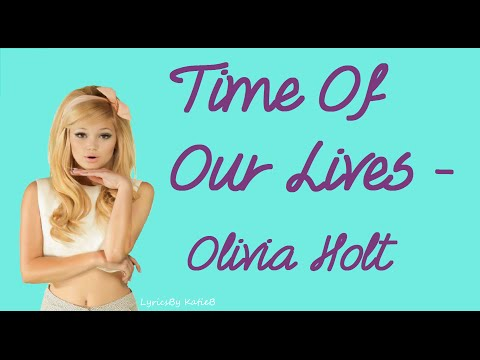 Time Of Our Lives (With Lyrics) - Olivia Holt