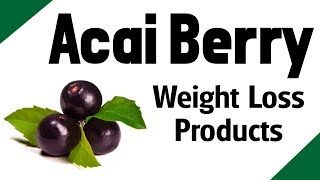 Acai Berry Weight Loss Products