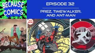 Because Comics Ep. 32 - Prez, Timewalker, and Ant-Man