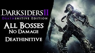 Darksiders II Deathinitive - All Bosses on Deathinitive【No Damage, Magic, Secondaries & Death Form】