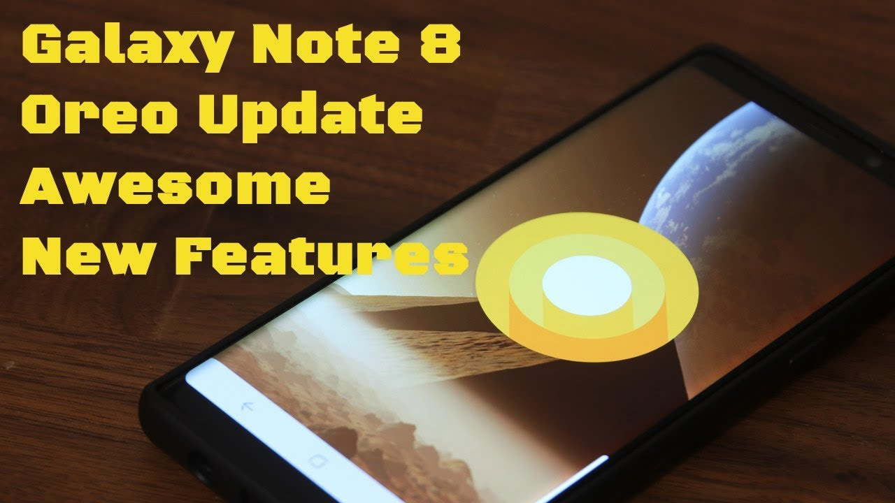 Galaxy Note 8 Android 8 0 Oreo Update + New Awesome Features!