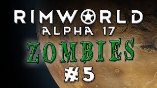 Rimworld - Alpha 17...ZOMBIELAND! - Episode 5