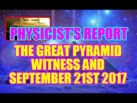 PHYSICIST'S REPORT: THE GREAT PYRAMID WITNESS AND SEPTEMBER 21ST 2017