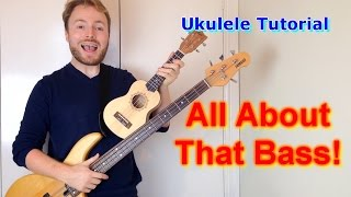 All About That Bass (Meghan Trainor) - Ukulele Tutorial!