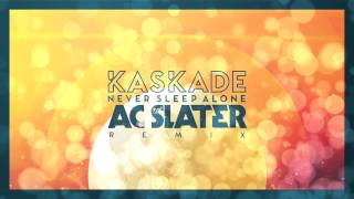 Kaskade - Never Sleep Alone (AC Slater Remix)