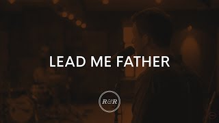 Lead Me Father - Rivers & Robots (With Lyrics)