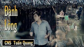 ĐÀNH LÒNG | TUẤN QUANG MV 4K ( ALBUM VOL3 )