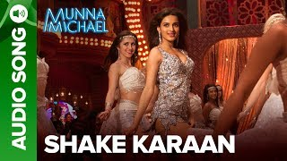 Shake Karaan – Full Audio Song | Munna Michael | Tiger Shroff, Nawazuddin  …