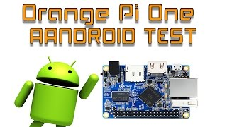 orange Pi One Android Test Single Board Computer like The Pi Zero