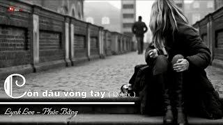 Còn Đâu Vòng Tay (Remix) - Lynk Lee ft. Phúc Bằng ✔