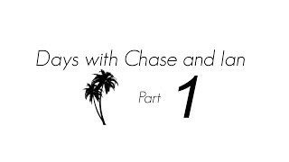 Days with Chase and Ian
