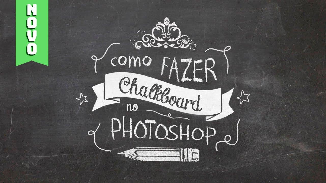 Chalkboard no Photoshop - Como fazer o efeito Desenho de Giz em Quadro Negro (Lousa)