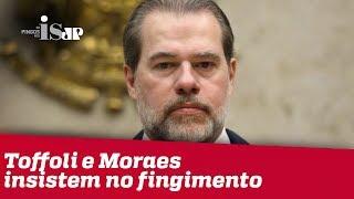 Toffoli e Moraes insistem no fingimento