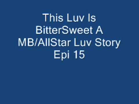 This Luv Is BitterSweet A MB/AllStar Luv Story Epi 15