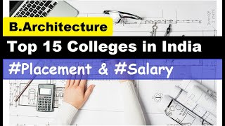 15 Top Architecture colleges in INDIA with SALARY PACKAGES & PLACEMENTS I Top B.Arch Colleges I