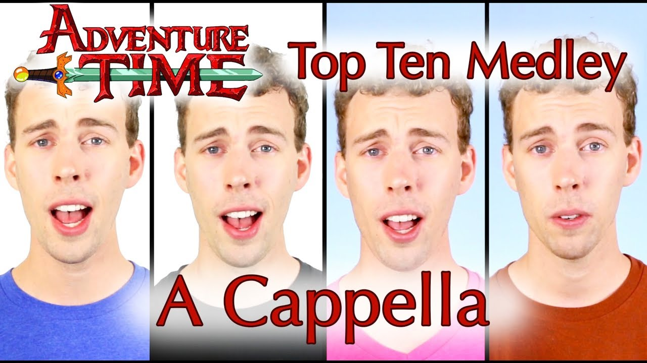TOP 10 Adventure Time Songs A CAPPELLA - Jacob Sutherland