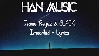 Jessie Reyez & 6LACK -  Imported (Lyrics)