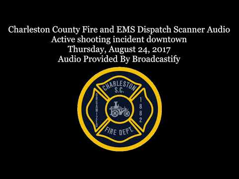 Charleston County Fire and EMS Dispatch Scanner Audio Active shooting incident downtown hostages