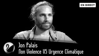 Non Violence VS Urgence Climatique : Jon Palais [EN DIRECT]